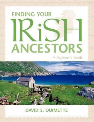 Finding Your Irish Ancestors: A Beginner's Guide - Finding Your Ancestors (Hardback)