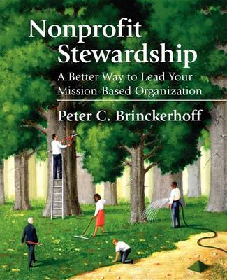 Nonprofit Stewardship: A Better Way to Lead Your Mission-Based Organization (Hardback)