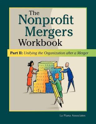 Nonprofit Mergers Workbook Part II: Unifying the Organization After a Merger (Hardback)