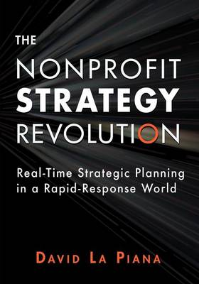 The Nonprofit Strategy Revolution: Real-Time Strategic Planning in a Rapid-Response World (Hardback)