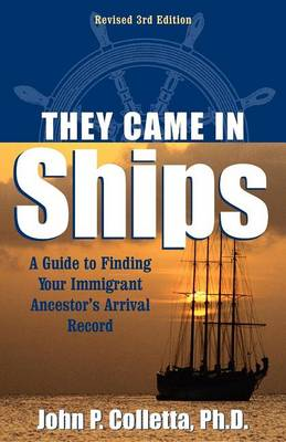 They Came In Ships: A Guide to Finding Your Immigrant Ancestor's Arrival Record (Hardback)
