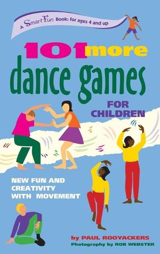 101 More Dance Games for Children: New Fun and Creativity with Movement - Smartfun Activity Books (Hardback)