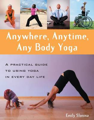 Anywhere, Anytime, Any Body Yoga (Hardback)