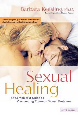 Sexual Healing: The Completest Guide to Overcoming Common Sexual Problems (Hardback)
