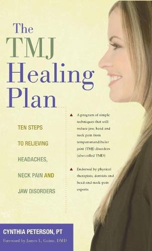 The Tmj Healing Plan: Ten Steps to Relieving Persistent Jaw, Neck and Head Pain (Hardback)