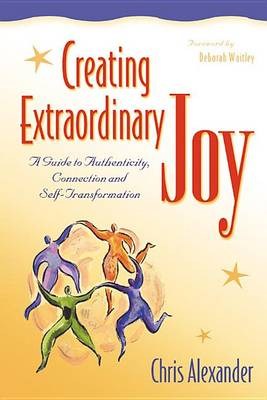 Creating Extraordinary Joy: A Guide to Authenticity, Connection, and Self-Transformation (Hardback)