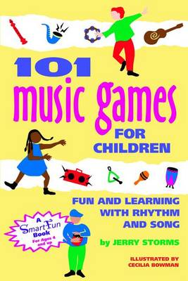 101 Music Games for Children: Fun and Learning with Rhythm and Song - Smartfun Activity Books (Hardback)