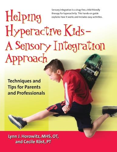 Helping Hyperactive Kids - A Sensory Integration Approach: Techniques and Tips for Parents and Professionals - Hunter House Books (Hardback)