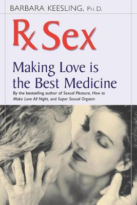 RX Sex: Making Love Is the Best Medicine - Positively Sexual (Hardback)