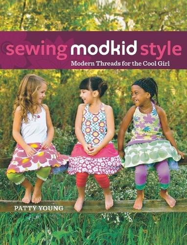 Sewing Modkid Style: Modern Threads for the Cool Girl (Hardback)