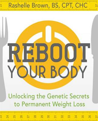 Reboot Your Body: Unlocking the Genetic Secrets to Permanent Weight Loss (Paperback)