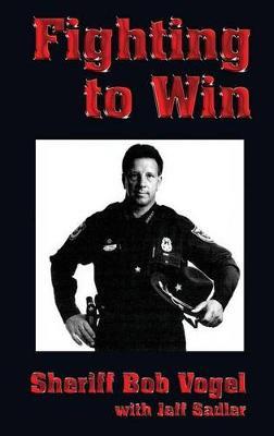 Fighting to Win: Sheriff Bob Vogel (Paperback)
