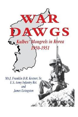 War Dawgs: Kulbes' Mongrels in Korea, 1950-1951 (Paperback)