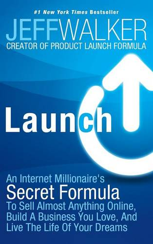 Launch: An Internet Millionaire's Secret Formula to Sell Almost Anything Online, Build a Business You Love, and Live the Life of Your Dreams (Hardback)
