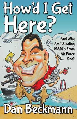How'd I Get Here? And Why Am I Stealing M&M's From Air Force One? (Paperback)