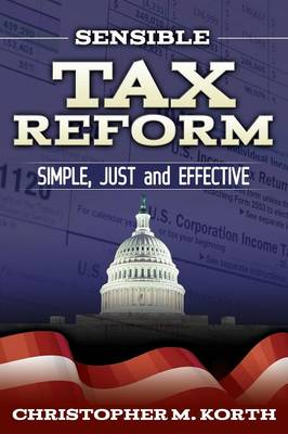 Sensible Tax Reform: Simple, Just and Effective (Paperback)