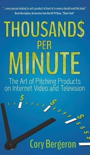 Thousands Per Minute: The Art of Pitching Products on Internet, Video and Television (Hardback)