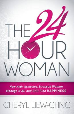 24-Hour Woman: How High Achieving, Stressed Women Manage It All and Still Find Happiness (Paperback)
