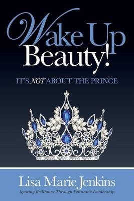 Wake Up Beauty!: It's Not about the Prince (Paperback)