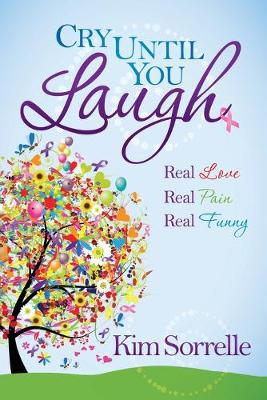 Cry Until You Laugh: Real Love Real Pain Real Funny (Paperback)