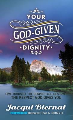 Your God-Given Dignity: Give Yourself the Respect You Deserve---the Respect God Gives You (Hardback)