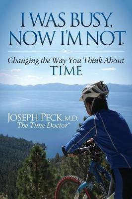 I Was Busy Now I'm Not: Changing the Way You Think about Time - Morgan James Faith (Paperback)