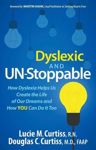 Dyslexic and Un-Stoppable: How Dyslexia Helps Us Create the Life of Our Dreams and How You Can Do It Too (Hardback)