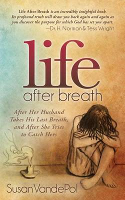Life After Breath: After Her Husband Takes His Last Breath, and After She Tries to Catch Hers (Paperback)