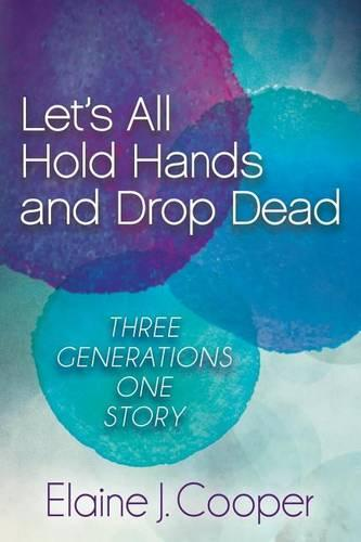 Let's All Hold Hands and Drop Dead: Three Generations One Story (Hardback)