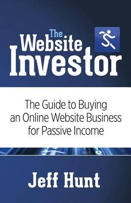 Website Investor: The Guide to Buying an Online Website Business for Passive Income (Paperback)