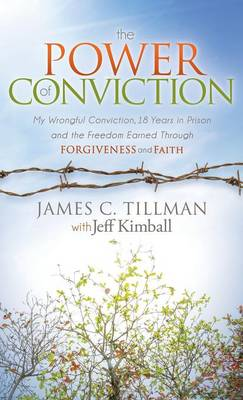 Power of Conviction: My Wrongful Conviction 18 Years in Prison and the Freedom Earned Through Forgiveness and Faith - Morgan James Faith (Hardback)