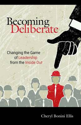 Becoming Deliberate: Changing the Game of Leadership From the Inside Out (Paperback)
