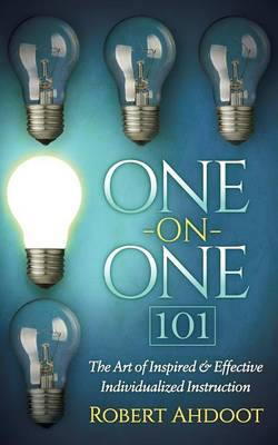 One on One 101: The Art of Inspired and Effective Individualized Instruction (Paperback)