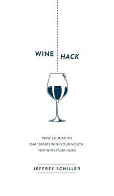 Wine Hack: Wine Education That Starts with Your Mouth Not with Your Head (Hardback)