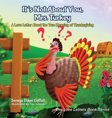 It's Not about You, Mrs. Turkey: A Love Letter about the True Meaning of Thanksgiving (Hardback)