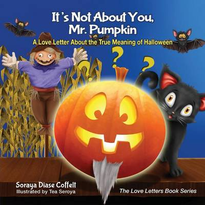 It's Not about You, Mr. Pumpkin: A Love Letter about the True Meaning of Halloween (Paperback)