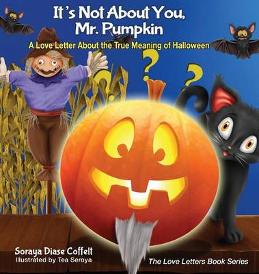 It's Not about You, Mr. Pumpkin: A Love Letter about the True Meaning of Halloween (Hardback)