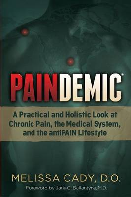 Paindemic: A Practical and Holistic Look at Chronic Pain, the Medical System, and the antiPAIN Lifestyle (Paperback)