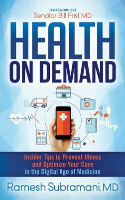 Health On Demand: Insider Tips to Prevent Illness and Optimize Your Care in the Digital Age of Medicine (Hardback)
