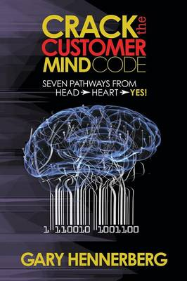 Crack the Customer Mind Code: Seven Pathways from Head to Heart to Yes! - Morgan James Faith (Paperback)