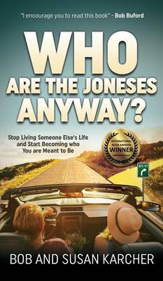 Who Are the Joneses Anyway?: Stop Living Someone Else's Life and Start Becoming Who You Are Meant to Be (Hardback)