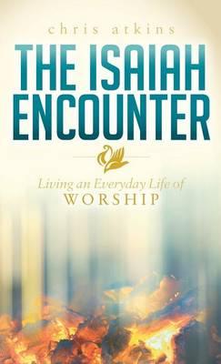 The Isaiah Encounter: Living an Everyday Life of Worship (Hardback)