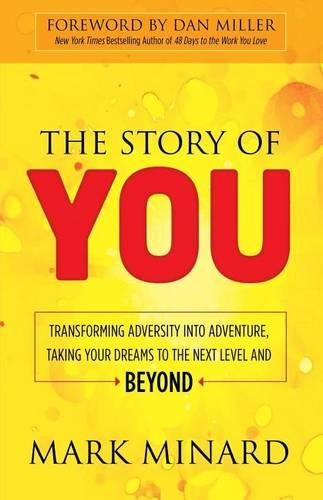 Story of You: Transforming Adversity into Adventure, Taking Your Dreams to the Next Level and Beyond (Hardback)