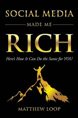 Social Media Made Me Rich: Here's How It Can Do the Same for You (Paperback)