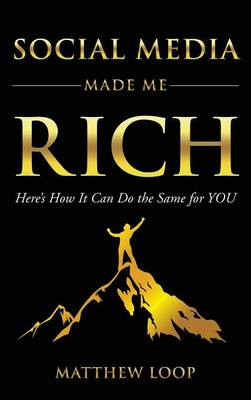 Social Media Made Me Rich: Here's How It Can Do the Same for You (Hardback)
