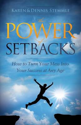 The Power of Setbacks: How to Turn Your Mess Into Your Success at Any Age (Paperback)