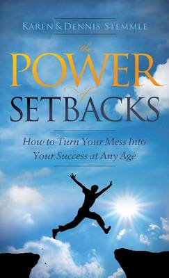 Power of Setbacks: How to Turn Your Mess Into Your Success at Any Age (Hardback)