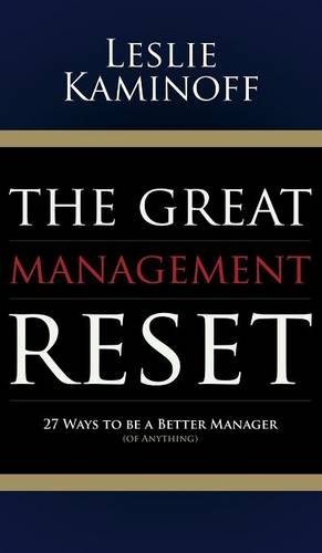 Great Management Reset: 27 Ways to be a Better Manager (of Anything) (Hardback)