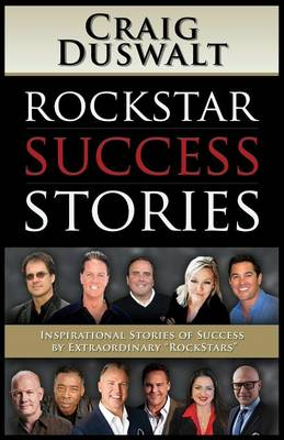"RockStar Success Stories: Inspirational Stories of Success by Extraordinary ""RockStars"" (Paperback)"