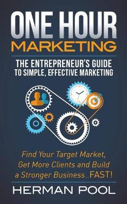 One Hour Marketing: The Entrepreneur's Guide to Simple Effective Marketing (Paperback)